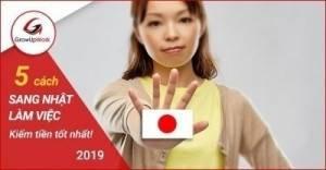Mách bạn 5 cách đi sang Nhật làm việc kiếm tiền tốt nhất 2019