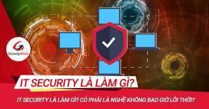 IT Security là làm gì? Có phải là nghề không bao giờ lỗi thời?