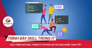 Cách trình bày Skill trong IT? Có phải liệt kê càng nhiều càng tốt?