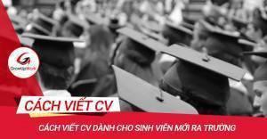 Cách viết CV dành cho sinh viên mới ra trường