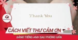 Cách viết thư cảm ơn bằng tiếng Anh sau phỏng vấn