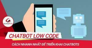 Low code Chatbots - Cách nhanh nhất để triển khai Chatbots