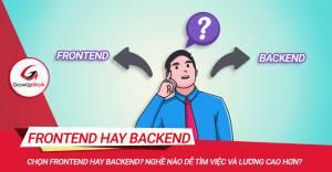 Chọn FrontEnd hay BackEnd? Nghề nào dễ tìm việc và lương cao hơn?
