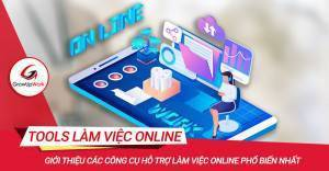 Giới thiệu các công cụ hỗ trợ làm việc online phổ biến