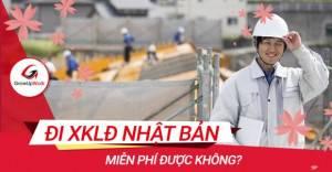 Đi xuất khẩu lao động Nhật Bản miễn phí được không?