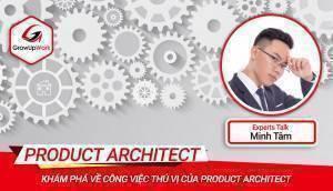 Khám phá về công việc thú vị của Product Architect   EXPERT TALKS