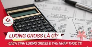 Lương gross là gì? Cách tính lương gross phổ biến và thu nhập thực tế của bạn.