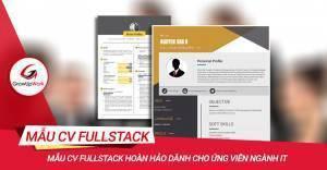 Mẫu CV Fullstack hoàn hảo dành cho ứng viên ngành IT