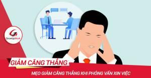 Mẹo giảm căng thẳng khi phỏng vấn xin việc
