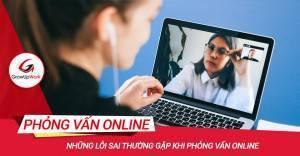 Những lỗi sai thường gặp khi phỏng vấn online