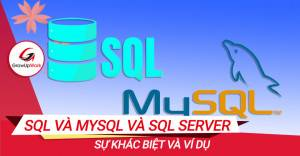 Phân biệt giữa SQL và MySQL và SQL Server kèm ví dụ