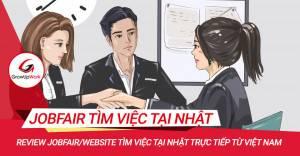 REVIEW Một số Job Fair / Website tìm việc tại Nhật Bản trực tiếp tại Việt Nam