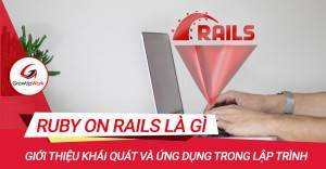 Rubi on Rails là gì? Tại sao nên dùng cho các ứng dụng web