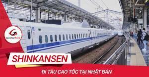 Shinkansen - Đi tàu cao tốc tại Nhật Bản