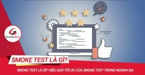 Smoke test là gì? Hiệu quả tối ưu của smoke test trong ngành QA