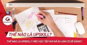 Thế nào là Upskill? Việc học tập khi đã đi làm có dễ dàng?