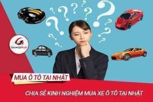 Chia sẻ kinh nghiệm mua xe ô tô tại Nhật mới nhất 2020
