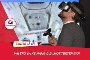 Tester là gì? Vai trò và kỹ năng của một Tester giỏi